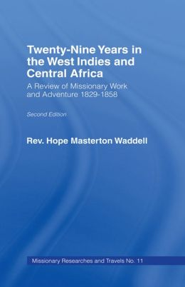 Twenty-nine Years in the West Indies and Central Africa: A Review of Missionary Work and Adventure 1829-1858