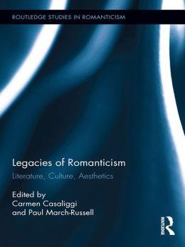 Legacies of Romanticism: Literature, Aesthetics, Landscape: Literature, Culture, Aesthetics