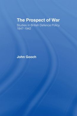 The Prospect of War: The British Defence Policy 1847-1942