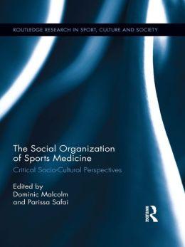 The Social Organization of Sports Medicine: Critical Socio-Cultural Perspectives