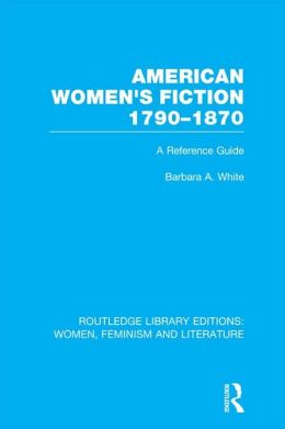 American Women's Fiction, 1790-1870: A Reference Guide