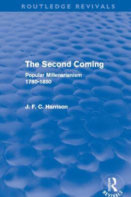 The Second Coming: Popular Millenarianism, 1780-1850