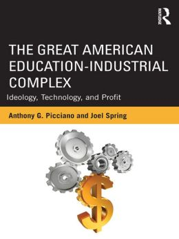 The Great American Educational-Industrial Complex: Ideology, Technology, and Profit