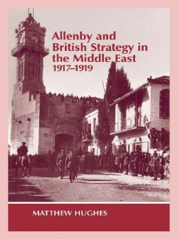 Allenby and British Strategy in the Middle East 1917-1919