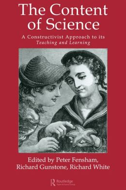 The Content Of Science: A Constructive Approach To Its Teaching And Learning