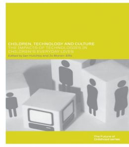 Children, Technology and Culture: The Impacts of Technologies in Children's Everyday Lives