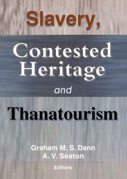 Slavery Contested Heritage and Thanatourism