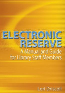Electronic Reserve: A Manual and Guide for Library Staff Members