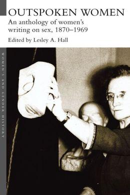 Outspoken Women: An Anthology of Women's Writing on Sex, 1870-1969