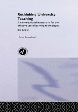 Rethinking University Teaching: A Conversational Framework for the Effective Use of Learning Technologies