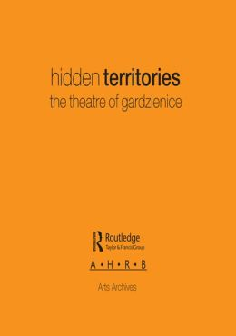 Hidden Territories: The Theatre of Gardzienice