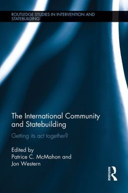 The International Community and Statebuilding: Getting Its Act Together?