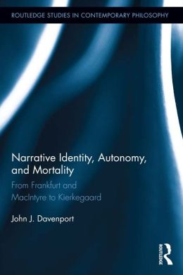 Narrative Identity, Autonomy, and Mortality: From Frankfurt and MacIntyre to Kierkegaard