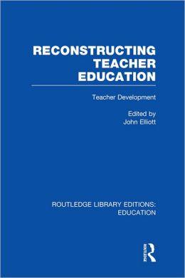 Reconstructing Teacher Education (RLE Edu N)