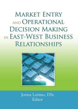 Market Entry and Operational Decision Making in East-West Business Relationships