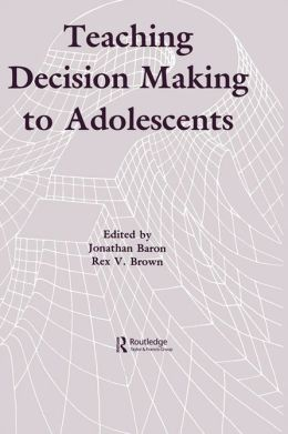 Teaching Decision Making To Adolescents