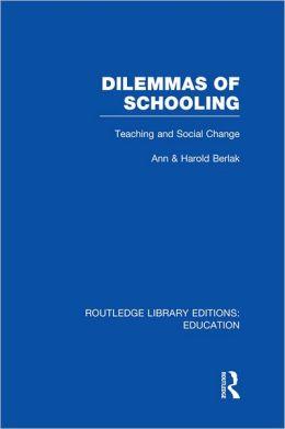 Dilemmas of Schooling (RLE Edu L): Teaching and Social Change