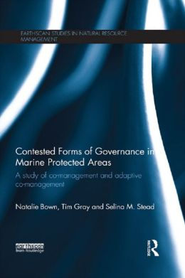 Contested Forms of Governance in Marine Protected Areas: A Study of Co-Management and Adaptive Co-Management