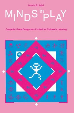 Minds in Play: Computer Game Design As A Context for Children's Learning