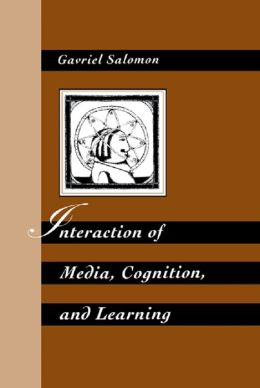 Interaction of Media Cognition and Learning: An Exploration of How Symbolic Forms Cultivate Mental Skills and Affect Knowledge Acquisition
