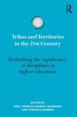 Tribes and Territories in the 21st-Century: Rethinking the significance of disciplines in higher education