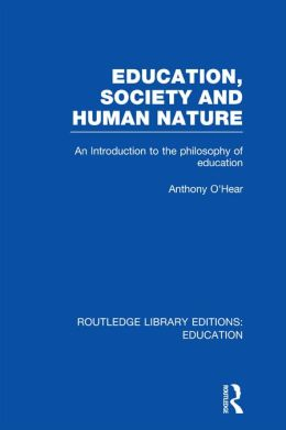 Education, Society and Human Nature (RLE Edu K): An Introduction to the Philosophy of Education
