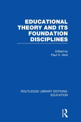 Educational Theory and Its Foundation Disciplines (RLE Edu K)