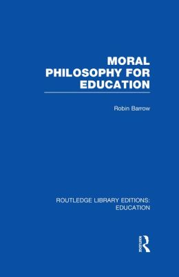 Moral Philosophy for Education (RLE Edu K)