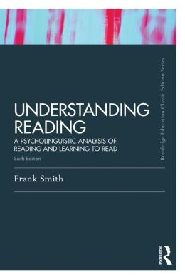 Understanding Reading: A Psycholinguistic Analysis of Reading and Learning to Read, Sixth Edition