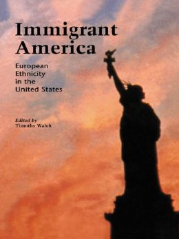 Immigrant America: European Ethnicity in the U.S.