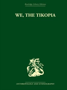We the Tikopia: A sociological study of kinship in primitive Polynesia