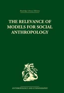 The Relevance of Models for Social Anthropology