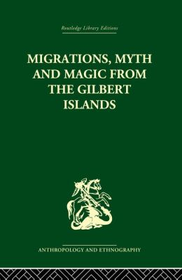Migrations, Myth and Magic from the Gilbert Islands: Early Writings of Sir Arthur Grimble