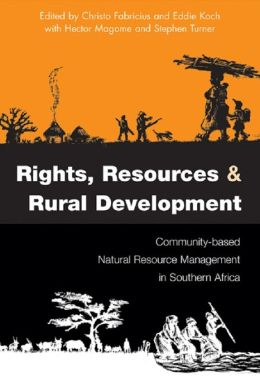 Rights Resources and Rural Development: Community-based Natural Resource Management in Southern Africa