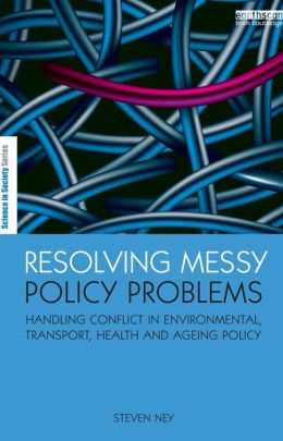 Resolving Messy Policy Problems: Handling Conflict in Environmental, Transport, Health and Ageing Policy