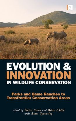 Evolution and Innovation in Wildlife Conservation: Parks and Game Ranches to Transfrontier Conservation Areas