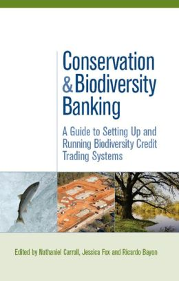 Conservation and Biodiversity Banking: A Guide to Setting Up and Running Biodiversity Credit Trading Systems