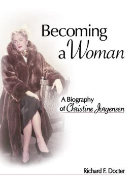 Becoming a Woman: A Biography of Christine Jorgensen