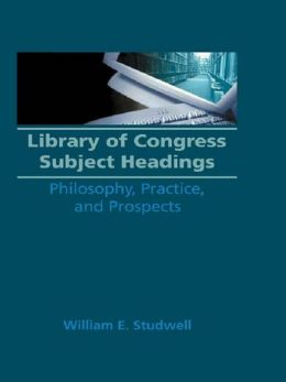 Library of Congress Subject Headings: Philosophy, Practice, and Prospects