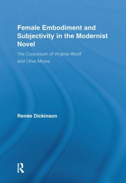 Female Embodiment and Subjectivity in the Modernist Novel: The Corporeum of Virginia Woolf and Olive Moore