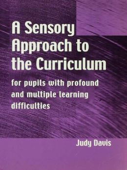 A Sensory Approach to the Curriculum: For Pupils with Profound and Multiple Learning Difficulties