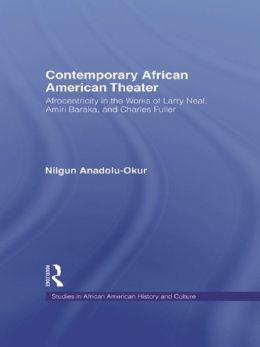 Contemporary African American Theater: Afrocentricity in the Works of Larry Neal, Amiri Baraka, and Charles Fuller