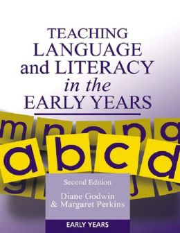 Teaching Language and Literacy in the Early Years Second Edition