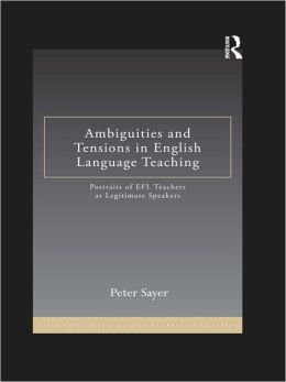 Ambiguities and Tensions in English Language Teaching: Portraits of EFL Teachers as Legitimate Speakers