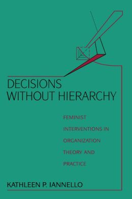 Decisions Without Hierarchy: Feminist Interventions in Organization Theory and Practice