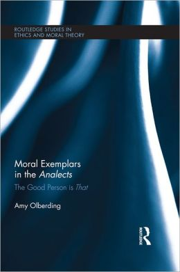 Moral Exemplars in the Analects: The Good Person is That