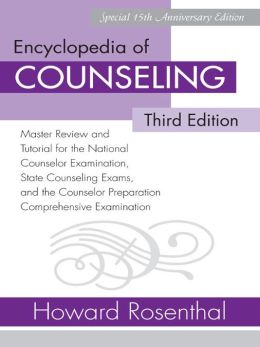 Encyclopedia of Counseling, Third Edition: Master Review and Tutorial for the National Counselor Examination, State Counseling Exams, and the Counselor Preparation Comprehensive Examination