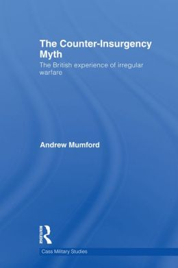 The Counter-Insurgency Myth: The British Experience of Irregular Warfare