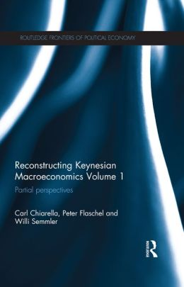 Reconstructing Keynesian Macroeconomics Volume 1: Partial Perspectives