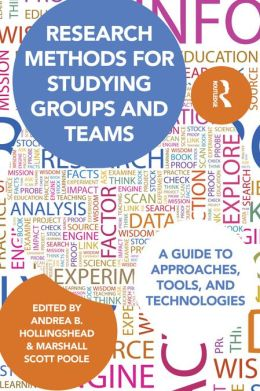 Research Methods for Studying Groups and Teams: A Guide to Approaches, Tools, and Technologies